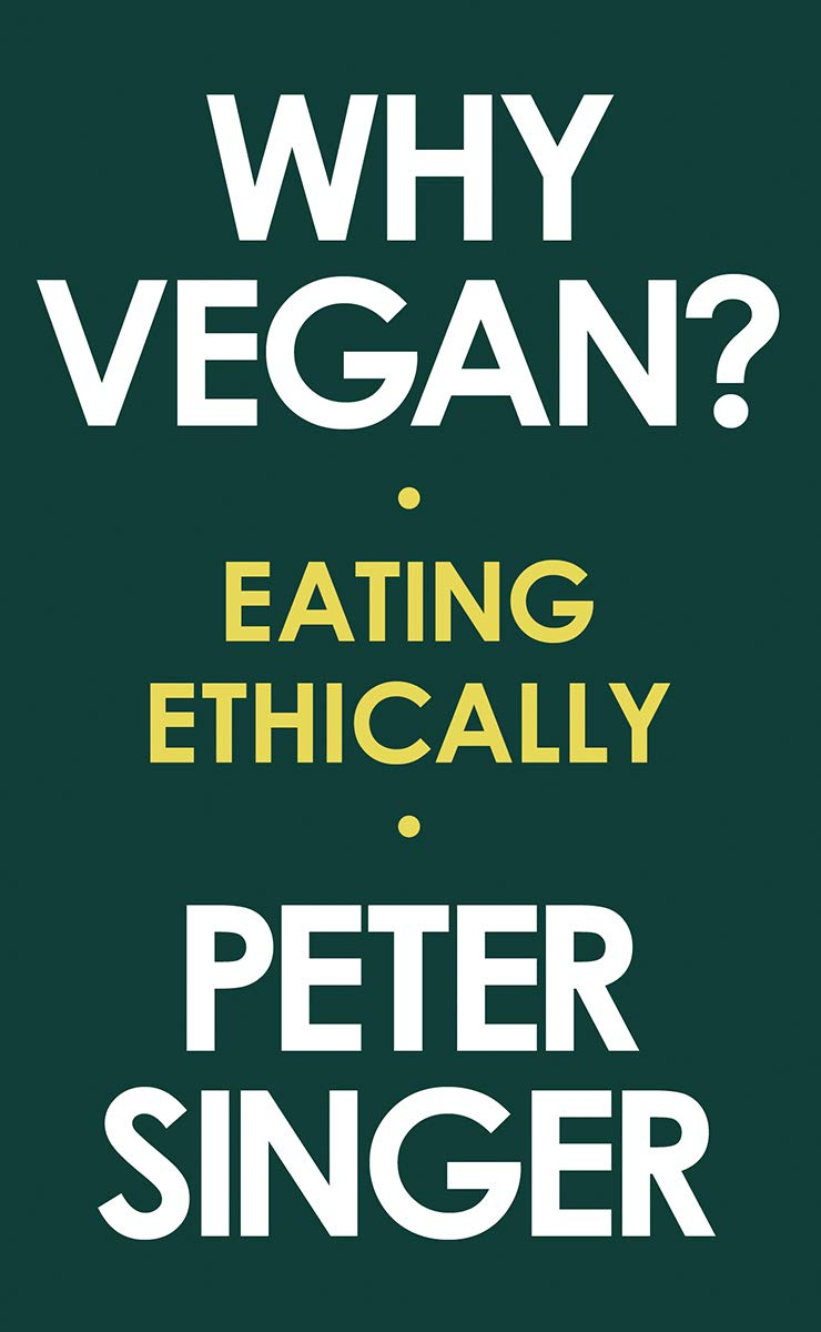 WHY VEGAN? by Peter Singer